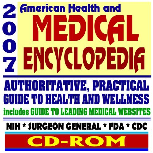 2007 American Health and Medical Encyclopedia - Authoritative, Practical Guide to Health and Wellness, FDA, CDC, NIH, Surgeon General Publications  by  Unknown Author 873