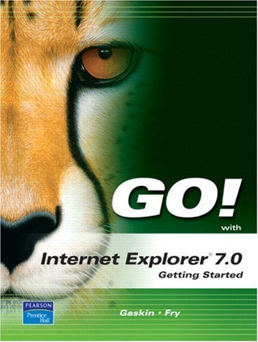 Go! with Internet Explorer 2007 Getting Started Shelley Gaskin