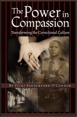 The Power In Compassion: Transforming The Correctional Culture Vicki Sanderford-OConnor