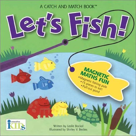 Lets Fish! Magnetic Math Fun with a Magnetic Fishing Pole, 15 Pieces to Sort, and a Pull-out Pond (A Catch and Match Book)  by  Leslie Bockol