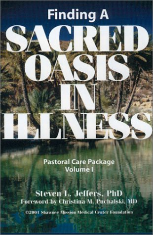 Finding a Sacred Oasis in Grief: A Resource Manual for Pastoral Care Givers  by  Steven L. Jeffers