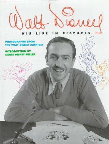 Walt Disney: His Life In Pictures  by  Russell Schroeder