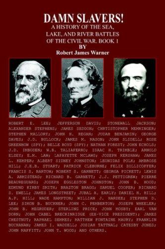 Damn Slavers!: A History of the Sea, Lake, and River Battles of the Civil War. Book 1  by  Robert James Warner