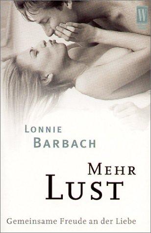 Mehr Lust : gemeinsame Freude an der Liebe  by  Lonnie Garfield Barbach
