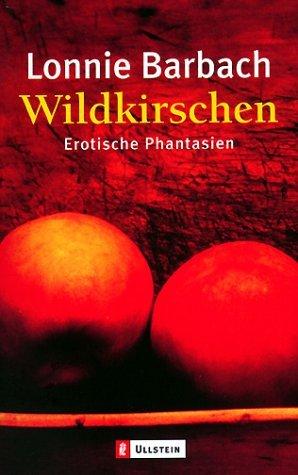 Wildkirschen: Erotische Phantasien  by  Lonnie Garfield Barbach