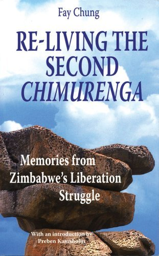 Re-Living the Second Chimurenga: Memories from Zimbabwes Liberation Struggle  by  Fay King Chung