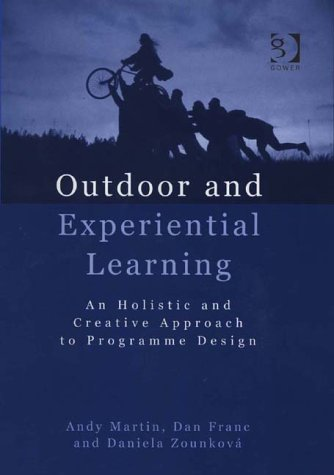 Outdoor And Experiential Learning: An Holistic And Creative Approach To Programme Design Andy   Martin
