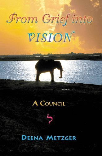 From Grief Into Vision: A Council Deena Metzger