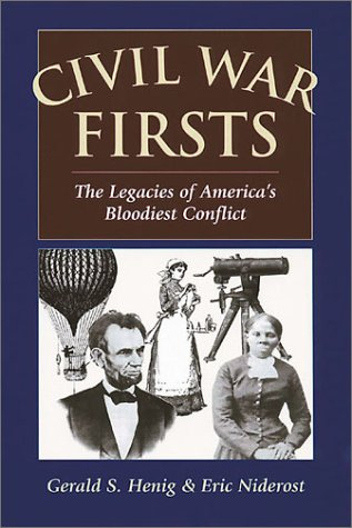 Civil War Firsts: The Legacies Of Americas Bloodiest Conflict Gerald S. Henig