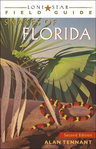 Lone Star Field Guide Snakes Of Florida  by  Alan Tennant