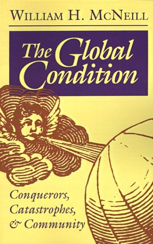 The Global Condition: Conquerors, Catastrophes, And Community  by  William Hardy McNeill