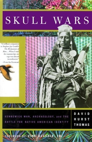 Skull Wars: Kenniwick Man, Archaeology, And The Battle For Native American Identity  by  David Hurst Thomas