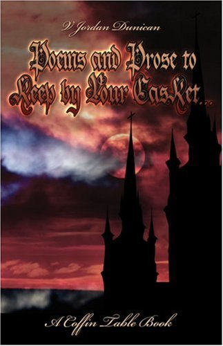 Poems and Prose to Keep  by  Your Casket.: A Coffin Table Book by V. Jordan Dunican