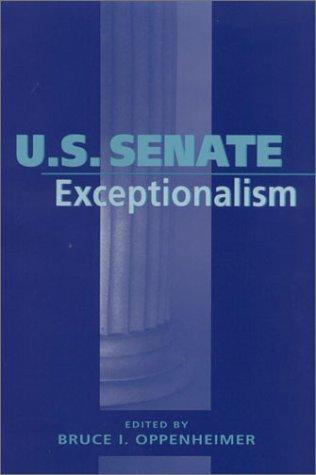 U S SENATE EXCEPTIONALISM Bruce I. Oppenheimer