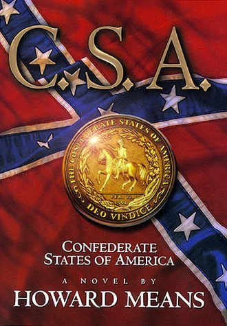 C.S.A. - Confederate States of America: A Novel Howard B. Means