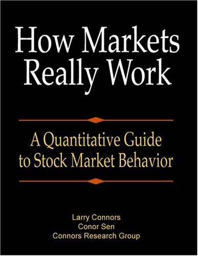How Markets Really Work: A Quantitative Guide To Stock Market Behavior  by  Laurence A Connors