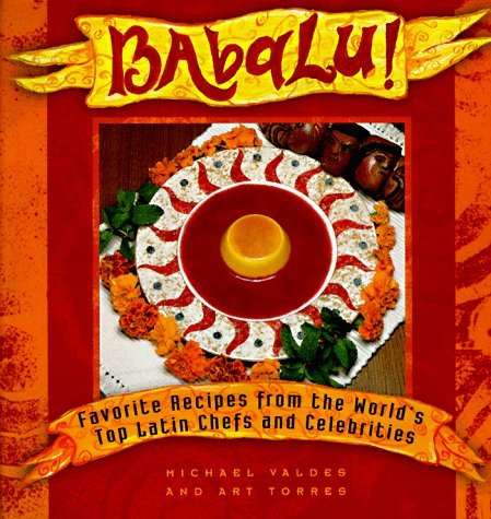 Babalu:  Favorite Recipes From The Worlds Top Latin Chefs And Celebrities  by  Michael Valdes