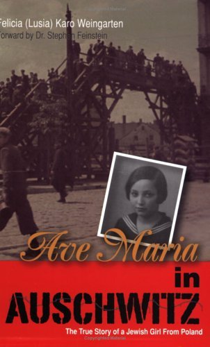 Ave Maria In Auschwitz: The True Story Of A Jewish Girl From Poland  by  Felicia Karo Weingarten