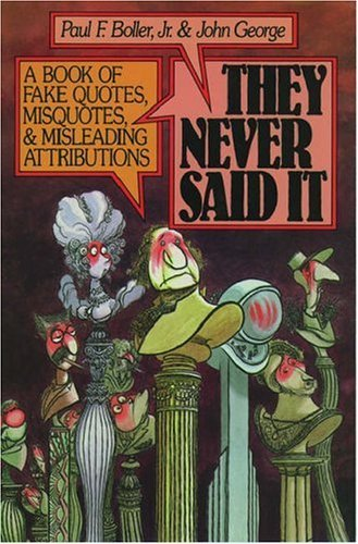They Never Said It: A Book of Fake Quotes, Misquotes, and Misleading Attributions  by  John George