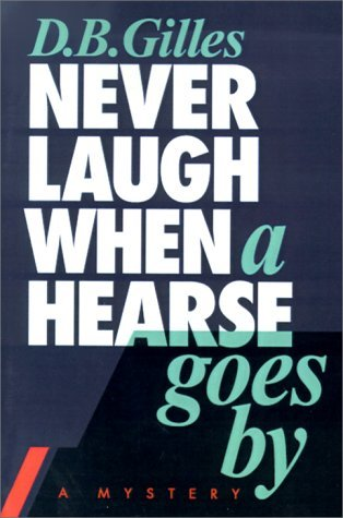 Never Laugh When a Hearse Goes  by  by D.B.  Gilles
