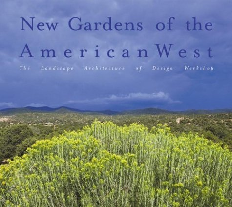 New Gardens Of The American West: Residential Landscapes Of Design Workshop Sarah  Shaw