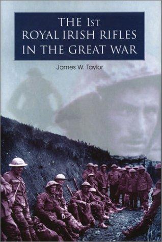 1st Royal Irish Rifles in the Great War James W. Taylor