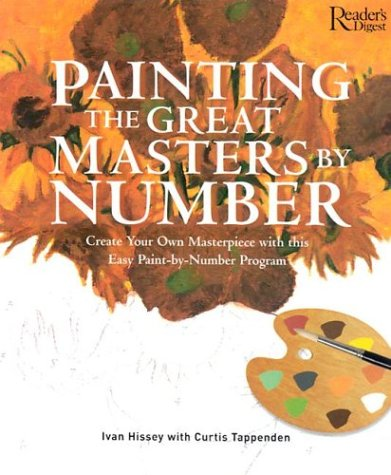 Painting The Great Masters By Number: Create Your Own Masterpiece With This Easy Paint By Number Program Ivan Hissey