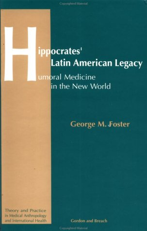 Hippocrates Latin American Legacy: Humoral Medicine In The New World George M. Foster
