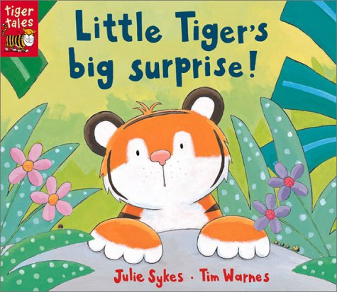 Little Tigers Big Surprise!  by  Julie Sykes
