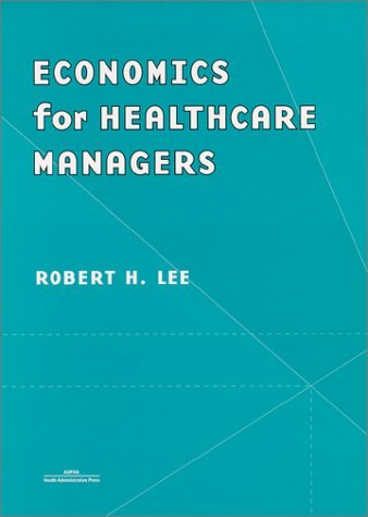 Economics For Healthcare Managers  by  Robert H. Lee
