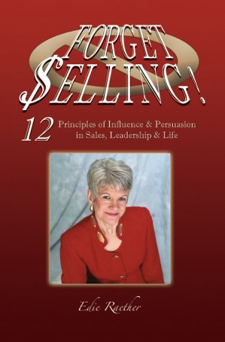 Forget Selling! Sales, Leadership And Life  by  Edie Raether