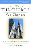 Ten Ways the Church Has Changed: What History Can Teach Us about Uncertain Times  by  Christopher M. Bellitto