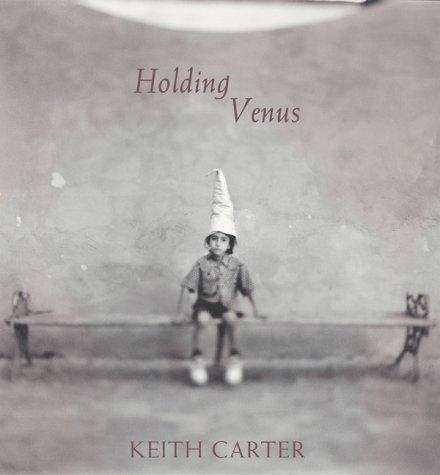 Keith Carter: Holding Venus Keith Carter