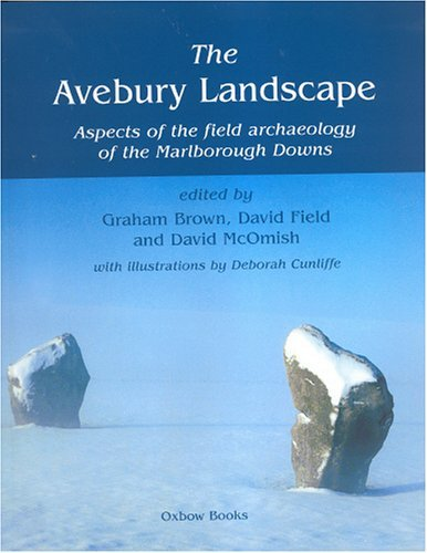 The Avebury Landscape: Aspects of the Field Archaeology of the Marlborough Downs  by  Deborah Cunliffe