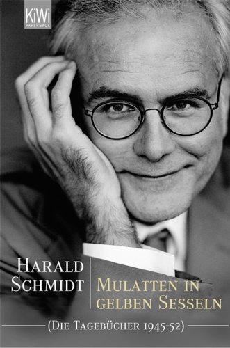 Mulatten in gelben Sesseln: Die Tagebücher (1945-52) Harald Schmidt