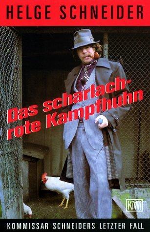 Das scharlachrote Kampfhuhn: Kommissar Schneiders letzter Fall (Kommissar Schneider, #2) Helge Schneider