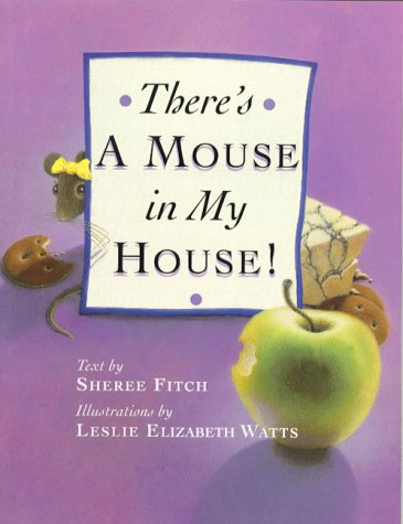 Theres A Mouse In My House!  by  Sheree Fitch
