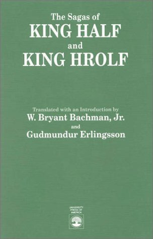 The Sagas Of King Half And King Hrolf  by  W. Bryant Bachman