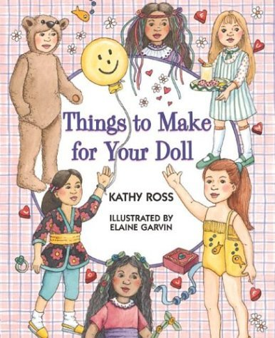 Things To Make For Your Doll  by  Kathy Ross