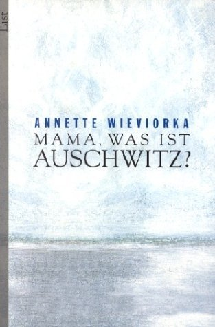 Mama, was ist Auschwitz?  by  Annette Wieviorka