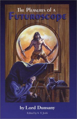 The Pleasures Of A Futuroscope  by  Lord Dunsany