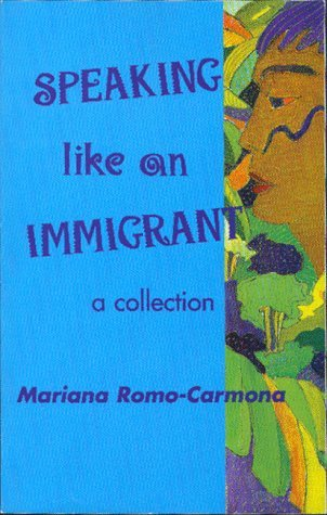 Speaking Like an Immigrant: A Collection Mariana Romo-Carmona