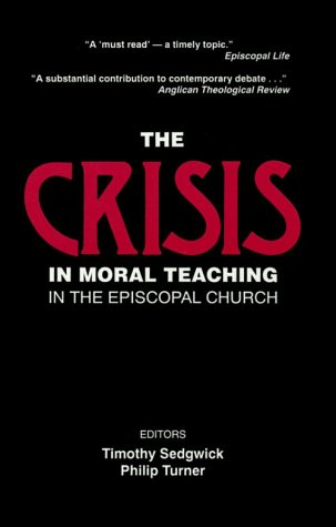 The Crisis In Moral Teaching In The Episcopal Church  by  Timothy F. Sedgwick