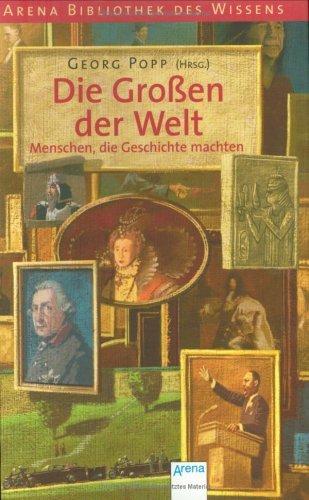 Die Grossen der Welt: Menschen, die Geschichte machten Georg Popp