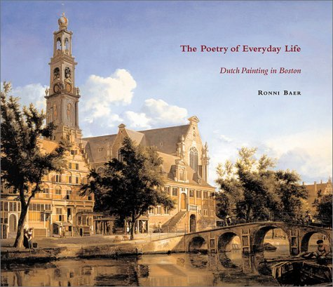 The Poetry Of Everyday Life: Dutch Painting In Boston Ronni Baer