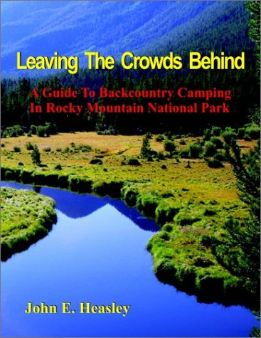 Leaving The Crowds Behind: A Guide To Backcountry Camping In Rocky Mountain National Park John E Heasley