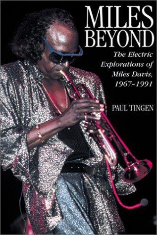Miles Beyond: Miles Davis, 1967-1991 Paul Tingen