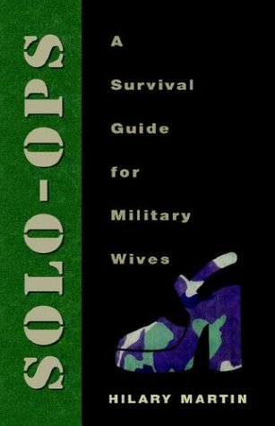 Solo Ops: A Survival Guide For Military Wives Hilary Martin