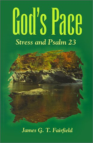 Gods Pace: Stress and Psalm 23  by  James G.T. Fairfield