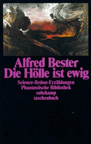 Die Hölle ist ewig. Science-fiction-Erzählungen Alfred Bester